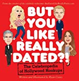 But You Like Really Dated?!: The Celebropedia of Hollywood Hookups