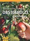 Obstgehölze schneiden: Schritt für Schritt zu reicher Ernte (GU PraxisRatgeber Garten)