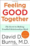 img - for Feeling Good Together: The Secret to Making Troubled Relationships Work book / textbook / text book