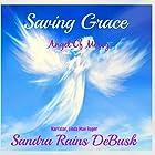 Saving Grace: Angel Of Mercy: Faith, Volume 1 Hörbuch von Sandra Rains DeBusk Gesprochen von: Linda Roper