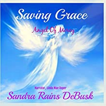 Saving Grace: Angel Of Mercy: Faith, Volume 1 | Livre audio Auteur(s) : Sandra Rains DeBusk Narrateur(s) : Linda Roper