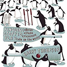 Penguins Stopped Play: Eleven Village Cricketers Take On the World Audiobook by Harry Thompson Narrated by Glen McCready
