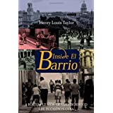 Inside El Barrio: A Bottom-Up View of Neighborhood Life in Castro's Cubaby Henry Louis Taylor