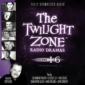The Twilight Zone Radio Dramas, Volume 16 | [Rod Serling, Earl Hamner, Jr., Charles Beaumont, Richard Matheson]
