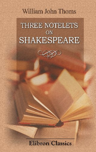 Three Notelets on Shakespeare: I. Shakespeare in Germany. II. The Folk-Lore of Shakespeare. III. Was Shakespeare Ever a Soldier