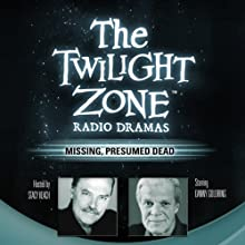 Missing, Presumed Dead: The Twilight Zone Radio Dramas  by Dennis Etchison Narrated by full cast