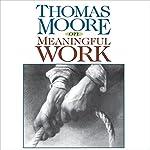 Thomas Moore on Meaningful Work | Thomas Moore