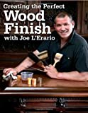 img - for Creating the Perfect Wood Finish with Joe L Erario (Popular Woodworking) book / textbook / text book