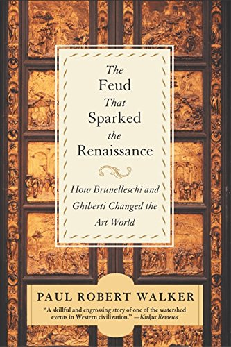 The Feud That Sparked the Renaissance: How Brunelleschi and Ghiberti Changed the Art World PDF