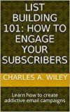 List Building 101: How to Engage Your Subscribers: Learn how to create addictive email campaigns
