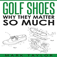 Golf Shoes: Why They Matter So Much Audiobook by Mark Taylor Narrated by Forris Day Jr