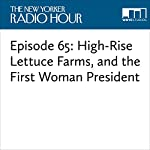 Episode 65: High-Rise Lettuce Farms, and the First Woman President | David Remnick,Amy Davidson,George Saunders,Jonathan Blitzer,Ian Frazier