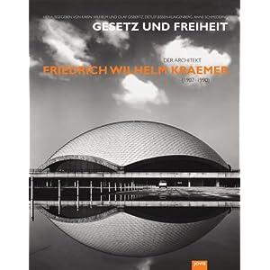 Gesetz und Freiheit: Der Architekt Friedrich Wilhelm Kraemer (1907-1990)