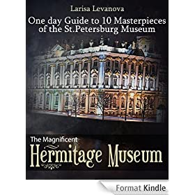 The Magnificent Hermitage Museum - One-day Guide with 10 Masterpieces of the St. Petersburg Museum (English Edition)