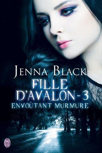 Jenna Black - Envoûtant murmure: Fille d'Avalon - Tome 3