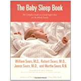 The Baby Sleep Book: The Complete Guide to a Good Night's Rest for the Whole Family (Sears Parenting Library) ~ William Sears