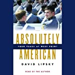 Absolutely American: Four Years at West Point | David Lipsky