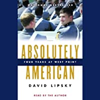 Absolutely American: Four Years at West Point (       ABRIDGED) by David Lipsky Narrated by David Lipsky