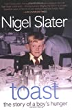 Toast: The Story of a Boy's Hunger Nigel Slater