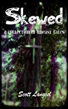 Skewed: A Collection of Uneasy Tales