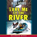 Take Me to the River Audiobook by Will Hobbs Narrated by Steven Boyer