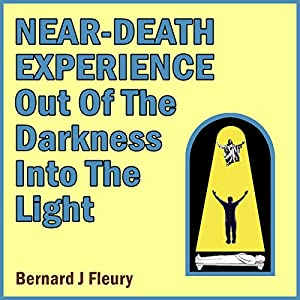 Near-Death Experience: Out of the Darkness into the Light Audiobook