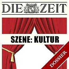 Szene Kultur (DIE ZEIT) Hörbuch von  DIE ZEIT Gesprochen von:  div.