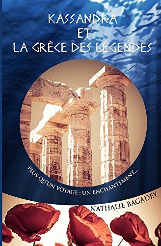 Kassandra et la Grèce des légendes: Plus qu'un voyage : un enchantement... (Voyages légendaires t. 2)