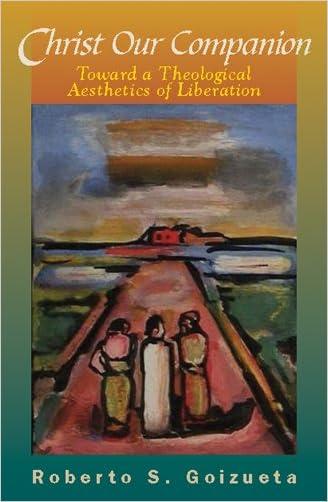 Christ Our Companion: Toward a Theological Aesthetics of Liberation