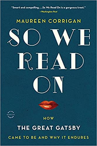 So We Read On: How The Great Gatsby Came to Be and Why It Endures written by Maureen Corrigan