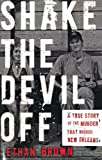 img - for By Ethan Brown Shake the Devil Off: A True Story of the Murder that Rocked New Orleans (1st First Edition) [Hardcover] book / textbook / text book