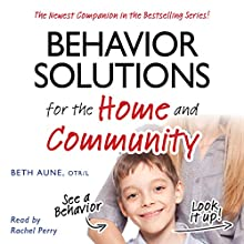 Behavior Solutions for the Home and Community: The Newest Companion in the Bestselling Series! Audiobook by Beth Aune Narrated by Rachel Perry