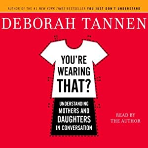 You're Wearing That?: Understanding Mothers and Daughters in Conversation | [Deborah Tannen]