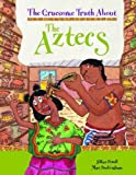 Jillian Powell The Gruesome Truth About: The Aztecs