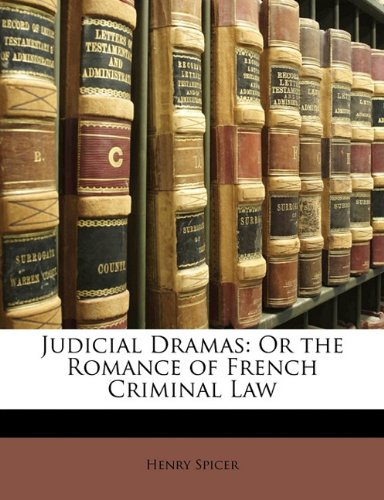 Judicial Dramas: Or the Romance of French Criminal Law