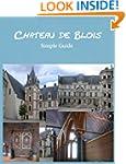 Chateau de Blois: Simple Guide (Chate...