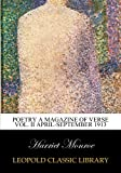 Poetry A Magazine of Verse Vol. II April-September 1913