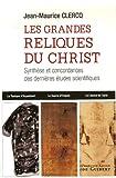 echange, troc Jean-Maurice Clercq - Les grandes reliques du Christ : La Sainte Tunique d'Argenteuil, le Suaire d'Oviedo, le Linceul de Turin