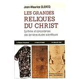 Les grandes reliques du Christ : La Sainte Tunique d'Argenteuil, le Suaire d'Oviedo, le Linceul de Turinpar Jean-Maurice Clercq