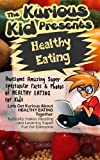 Childrens book: About Healthy Eating( The Kurious Kid Education series for ages 3-9): A Awesome Amazing Super Spectacular Fact & Photo book on Healthy Eating for Kids