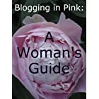 Blogging in Pink: A Woman's Guide