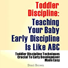 Toddler Discipline: Teaching Your Baby Early Discipline Is Like ABC (       UNABRIDGED) by Staci Brown Narrated by Claton Butcher