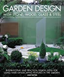 img - for Garden Design with Stone, Wood, Glass & Steel: Inspirational and practical design ideas and techniques using hard landscaping materials book / textbook / text book