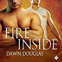 Fire Inside (       UNABRIDGED) by Dawn Douglas Narrated by Randy Fuller