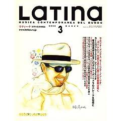 ♪ラティーナ (LATINA)   「2003年に創刊50周年を迎えた音楽専門誌。ブラジル、アルゼンチン、カリブ他中南米各地、パリ、ロンドン、ローマ、アジア各都市に独自のネットワークを持ち、現地の最新情報を届ける。さまざまな音楽の歴史から最新のライブやコンサート情報までを提供。」