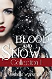 Blood and Snow Collection I: Books One, Two, and Three plus Cindy Witch, The Hunter's Tale, Gabriel, and After the Kiss