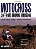 Motocross and Off-Road Training Handbook: Tune Your Body for Race-Winning Performance (0760321132) by Thompson, Mark