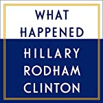 What Happened Audiobook by Hillary Rodham Clinton Narrated by To Be Announced