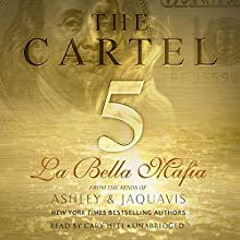 The Cartel 5: La Bella Mafia (       UNABRIDGED) by Ashley & JaQuavis Narrated by Cary Hite
