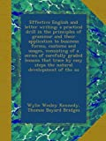 img - for Effective English and letter writing; a practical drill in the principles of grammar and their application to business forms, customs and usages, ... easy steps the natural development of the su book / textbook / text book